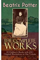 The Complete Works of Beatrix Potter: 22 Children's Books with 650+ Original Illustrations in One Volume: The Tale of Peter Rabbit, The Tale of Squirrel ... The Tale of Samuel Whiskers and many more Kindle Edition