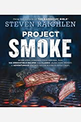 Project Smoke: Seven Steps to Smoked Food Nirvana, Plus 100 Irresistible Recipes from Classic (Slam-Dunk Brisket) to Adventurous (Smoked Bacon-Bourbon Apple Crisp) Kindle Edition