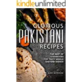 Glorious Pakistani Recipes: The Best of Cookbooks for Tasty Middle Eastern Dishes!