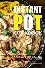 Instant Pot Cookbook: Delicious and Healthy Meals in Minutes Kindle Edition