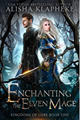 Enchanting the Elven Mage: Kingdoms of Lore Book One Kindle Edition