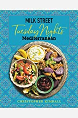 Milk Street: Tuesday Nights Mediterranean: 125 Simple Weeknight Recipes from the World's Healthiest Cuisine Kindle Edition