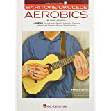 Baritone Ukulele Aerobics: For All Levels: From Beginner to Advanced Bk/Online Audio