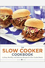 The Slow Cooker Cookbook: 75 Easy, Healthy, and Delicious Recipes for Slow Cooked Meals Kindle Edition