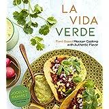 La Vida Verde: Plant-Based Mexican Cooking with Authentic Flavor