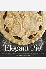 Elegant Pie: Transform Your Favorite Pies into Works of Art Kindle Edition