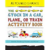 All You Need Is A Pencil The Stuck In A Car, Plane, Or Train Activity Book: Games, Doodling, Puzzles, and More!: 1