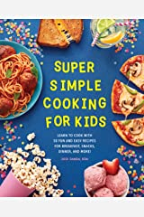 Super Simple Cooking for Kids: Learn to Cook with 50 Fun and Easy Recipes for Breakfast, Snacks, Dinner, and More! Kindle Edition