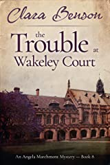 The Trouble at Wakeley Court (An Angela Marchmont Mystery Book 8) Kindle Edition