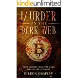 Murder on the Dark Web: True tales from the dark side of the internet (Dark Webs True Crime)