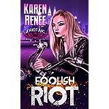 Foolish Riot (Riot MC Book 5)