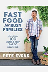 Fast Food for Busy Families: More Than 100 Quick and Easy Paleo Recipes Kindle Edition