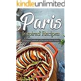 Paris Inspired Recipes: A Unique Cookbook of Decadent Paris Dishes