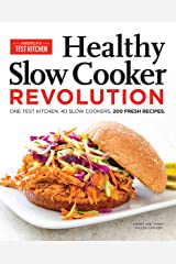 Healthy Slow Cooker Revolution: One Test Kitchen. 40 Slow Cookers. 200 Fresh Recipes. Kindle Edition