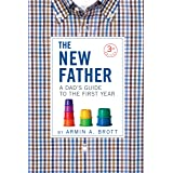 New Father: A Dad's Guide to the First Year: 10