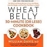 Wheat Belly 30-Minute (Or Less!) Cookbook: 200 Quick and Simple Recipes to Lose the Wheat, Lose the Weight, and Find Your P A