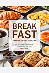 Breakfast Ideas for Any Time of The Day!: An Inspiring Cookbook Made Just for You Kindle Edition