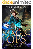 Magic Ops: An Urban Fantasy Action Adventure (Federal Agents…