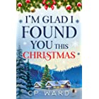 I'm glad I found you this Christmas: A warmhearted and feel-good Christmas holiday romance set in Scotland (Delightful Christ