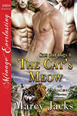 The Cat's Meow [Cats and Dogs 4] (Siren Publishing Menage Everlasting ManLove) Kindle Edition