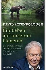 Ein Leben auf unserem Planeten: Die Zukunftsvision des berühmtesten Naturfilmers der Welt (German Edition) Kindle Edition