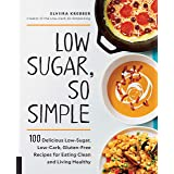 Low-Sugar, So Simple: 100 Delicious Low-Sugar, Low-Carb, Gluten-Free Recipes for Eating Clean and Living Healthy