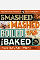 Smashed, Mashed, Boiled, and Baked--and Fried, Too!: A Celebration of Potatoes in 75 Irresistible Recipes Kindle Edition