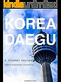まだ旅の途中 7「韓国/大邱広域市」 まだ旅の途中/写真集