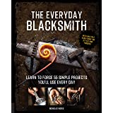 The Everyday Blacksmith: Learn to forge 55 simple projects you'll use every day, with multiple variations for styles and fini