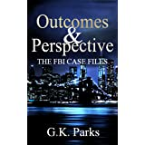 Outcomes and Perspective: The FBI Case Files (Alexis Parker)