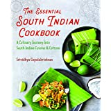 Essential South Indian Cookbook: A Culinary Journey Into South Indian Cuisine and Culture