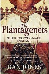 The Plantagenets: The Kings Who Made England Kindle Edition
