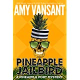 Pineapple Jailbird: A Pineapple Port Mystery: Book Eight - A funny, thrilling & cozy mystery (Pineapple Port Mysteries 8)