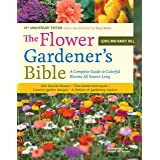 Flower Gardener's Bible: A Complete Guide to Colorful Blooms All Season Long: 400 Favorite Flowers, Time-Tested Techniques, C
