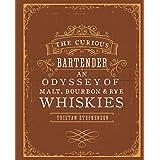 The Curious Bartender: An Odyssey of Malt, Bourbon & Rye Whiskies