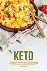 The Keto Cookbook for Natural Weight Loss: Enjoy Your Favorite Foods While Losing Weight Kindle Edition