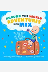 Around the World Adventures with Max: The True Story of a Baby Who Travelled the World Kindle Edition