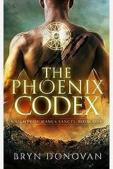 THE PHOENIX CODEX (Knights of Manus Sancti Book 1) Kindle Edition