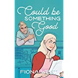 Could Be Something Good: A Sweet Small-Town Romance (Timber Falls Book 1)