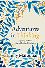 Adventures in Thinking: Opening the Mind Beyond Practiced Limitations (English Edition) Kindle版