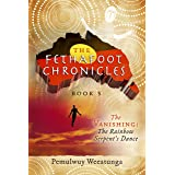 The Fethafoot Chronicles: The Vanishing: the Rainbow Serpent's Dance