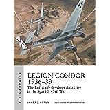 Legion Condor 1936–39: The Luftwaffe develops Blitzkrieg in the Spanish Civil War