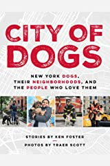 City of Dogs: New York Dogs, Their Neighborhoods, and the People Who Love Them Kindle Edition