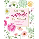 Painting Watercolor Botanicals: 34 Projects for Flowers, Foliage and More