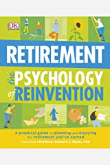 Retirement The Psychology of Reinvention: A Practical Guide to Planning and Enjoying the Retirement You've Earned (Psychology Of...) Kindle Edition
