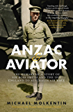 Anzac and Aviator: The remarkable story of Sir Ross Smith and the 1919 England to Australia air race (English Edition)