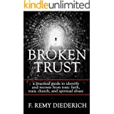 Broken Trust: …a practical guide to identify and recover from toxic faith, toxic church, and spiritual abuse (The Overcoming