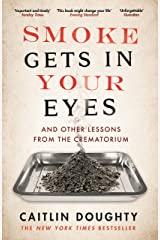 Smoke Gets in Your Eyes: And Other Lessons from the Crematorium Kindle Edition