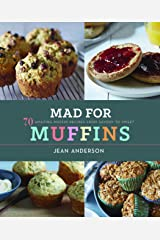 Mad for Muffins: 70 Amazing Muffin Recipes from Savory to Sweet Kindle Edition