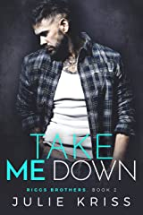Take Me Down (Riggs Brothers Book 2) Kindle Edition